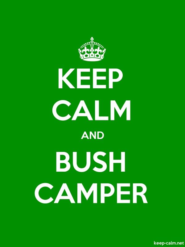 KEEP CALM AND BUSH CAMPER - white/green - Default (600x800)
