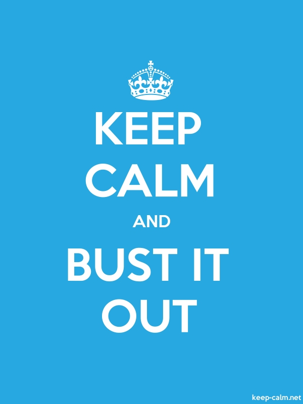 KEEP CALM AND BUST IT OUT - white/blue - Default (600x800)