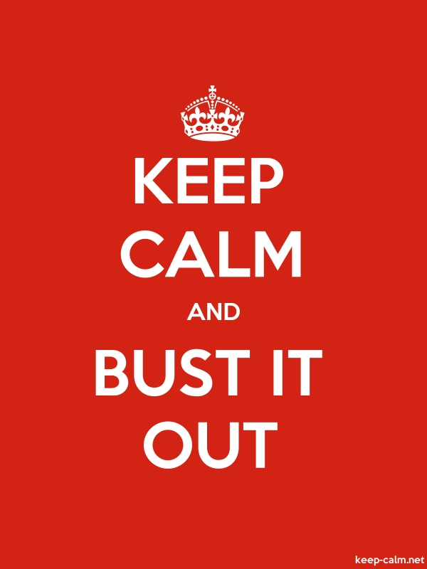 KEEP CALM AND BUST IT OUT - white/red - Default (600x800)