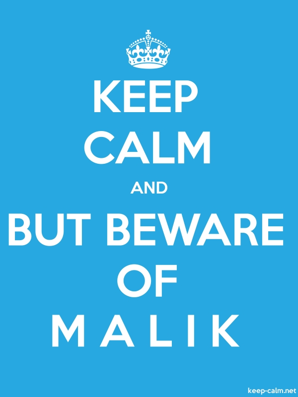 KEEP CALM AND BUT BEWARE OF M A L I K - white/blue - Default (600x800)