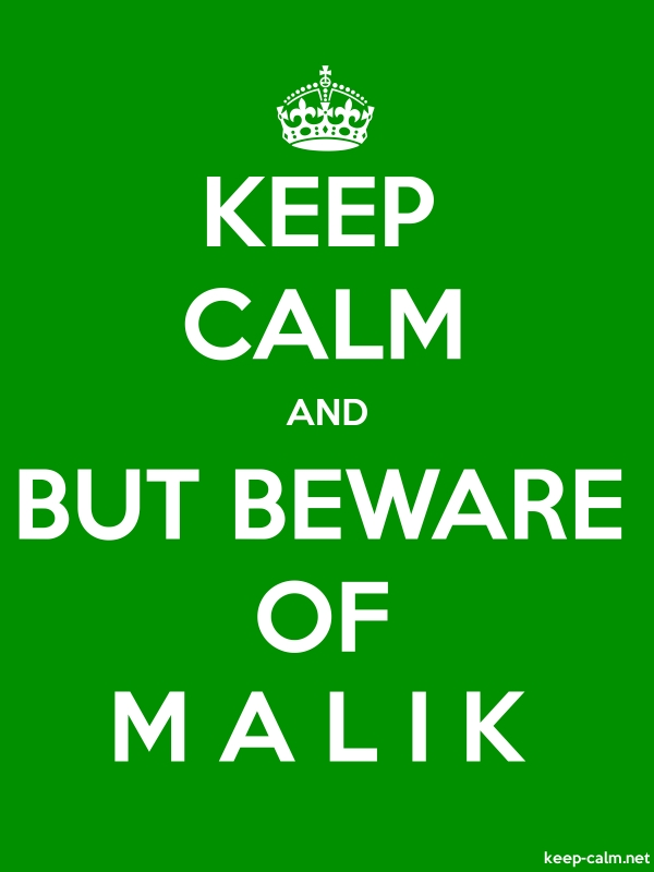 KEEP CALM AND BUT BEWARE OF M A L I K - white/green - Default (600x800)