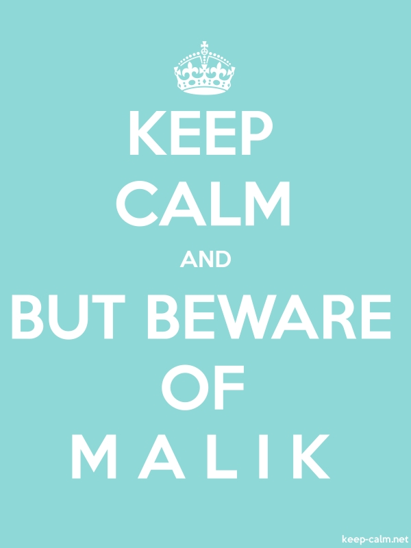 KEEP CALM AND BUT BEWARE OF M A L I K - white/lightblue - Default (600x800)