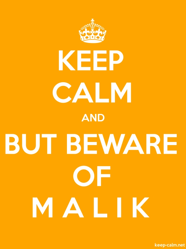 KEEP CALM AND BUT BEWARE OF M A L I K - white/orange - Default (600x800)