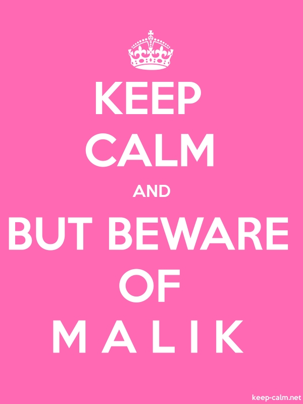 KEEP CALM AND BUT BEWARE OF M A L I K - white/pink - Default (600x800)
