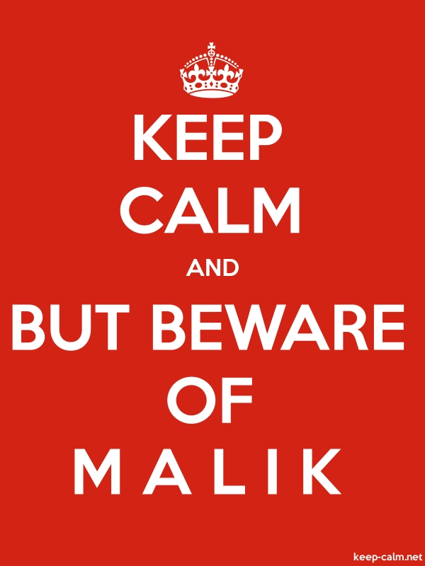 KEEP CALM AND BUT BEWARE OF M A L I K - white/red - Default (600x800)