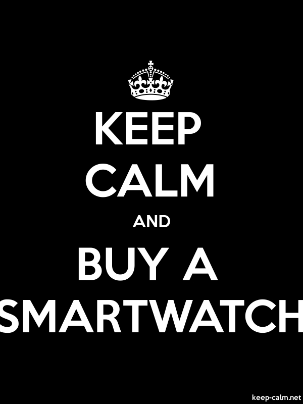 KEEP CALM AND BUY A SMARTWATCH - white/black - Default (600x800)