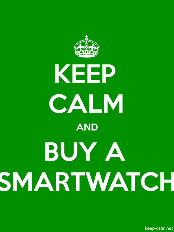 KEEP CALM AND BUY A SMARTWATCH - white/green - Default (600x800)