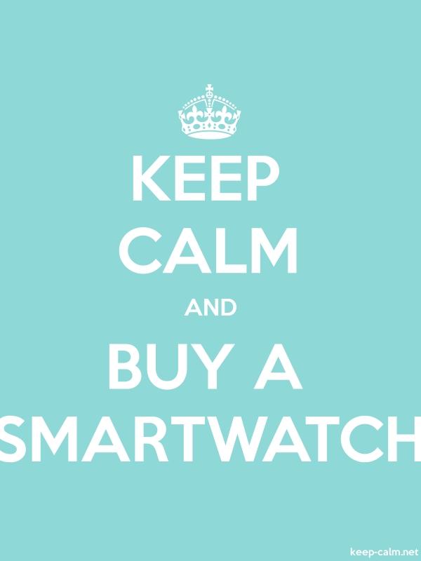 KEEP CALM AND BUY A SMARTWATCH - white/lightblue - Default (600x800)