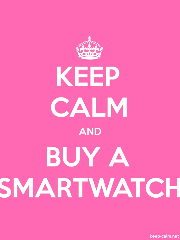 KEEP CALM AND BUY A SMARTWATCH - white/pink - Default (600x800)