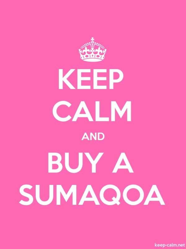 KEEP CALM AND BUY A SUMAQOA - white/pink - Default (600x800)