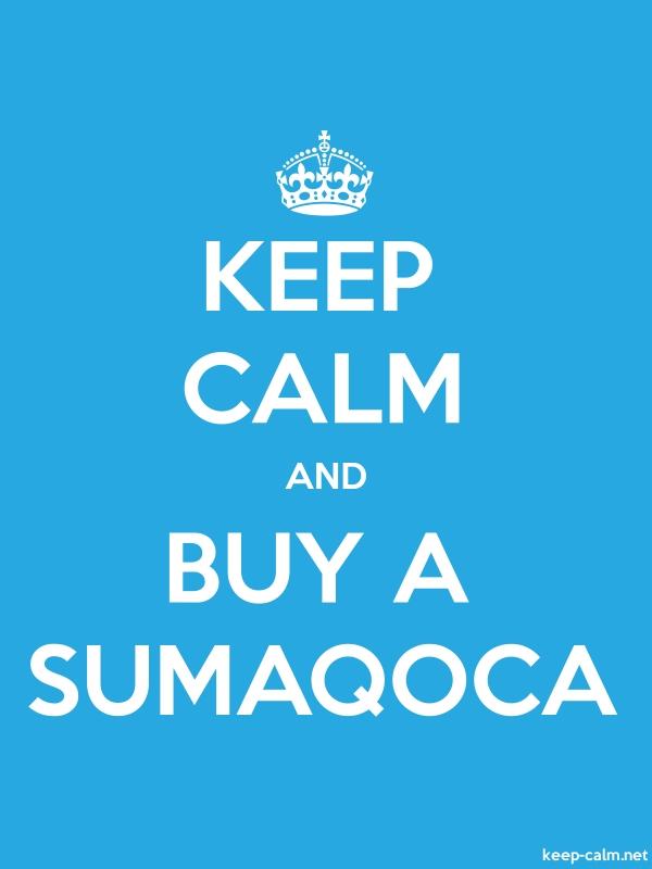 KEEP CALM AND BUY A SUMAQOCA - white/blue - Default (600x800)