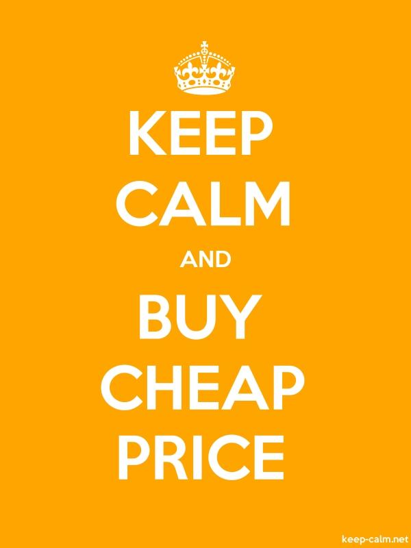 KEEP CALM AND BUY CHEAP PRICE - white/orange - Default (600x800)