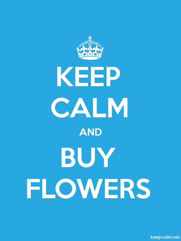 KEEP CALM AND BUY FLOWERS - white/blue - Default (600x800)