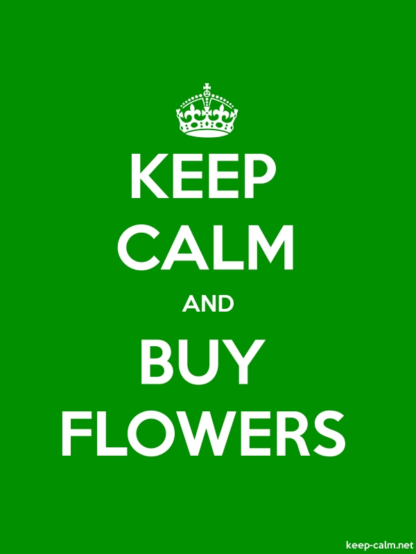 KEEP CALM AND BUY FLOWERS - white/green - Default (600x800)