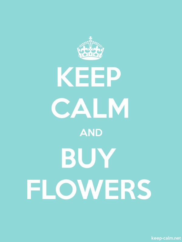 KEEP CALM AND BUY FLOWERS - white/lightblue - Default (600x800)