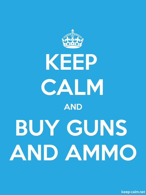 KEEP CALM AND BUY GUNS AND AMMO - white/blue - Default (600x800)