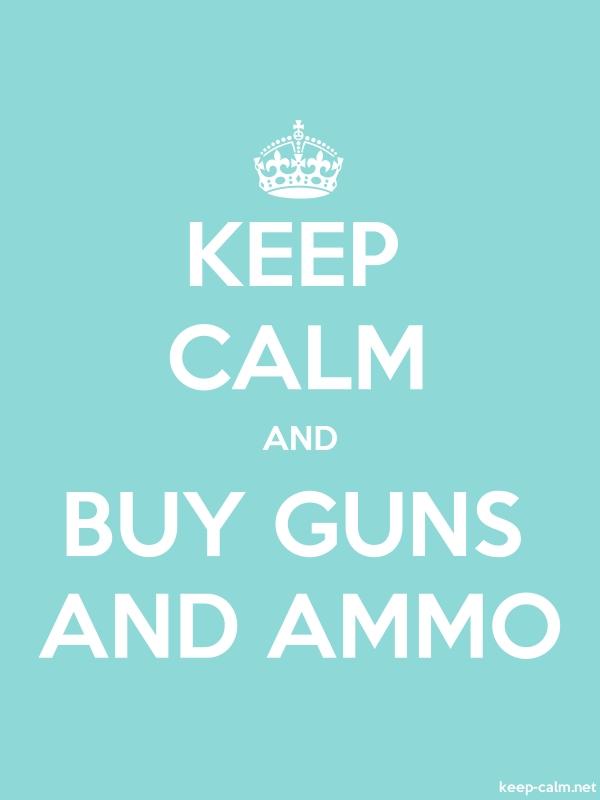 KEEP CALM AND BUY GUNS AND AMMO - white/lightblue - Default (600x800)