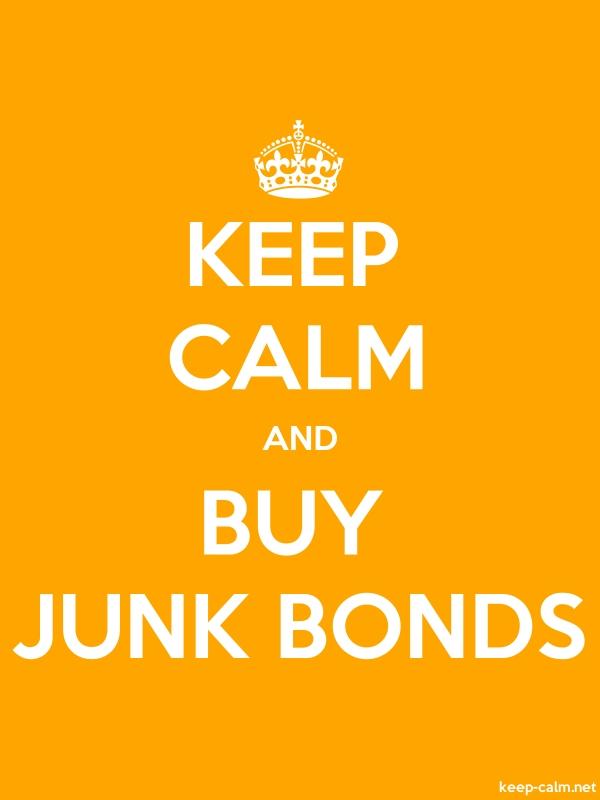 KEEP CALM AND BUY JUNK BONDS - white/orange - Default (600x800)