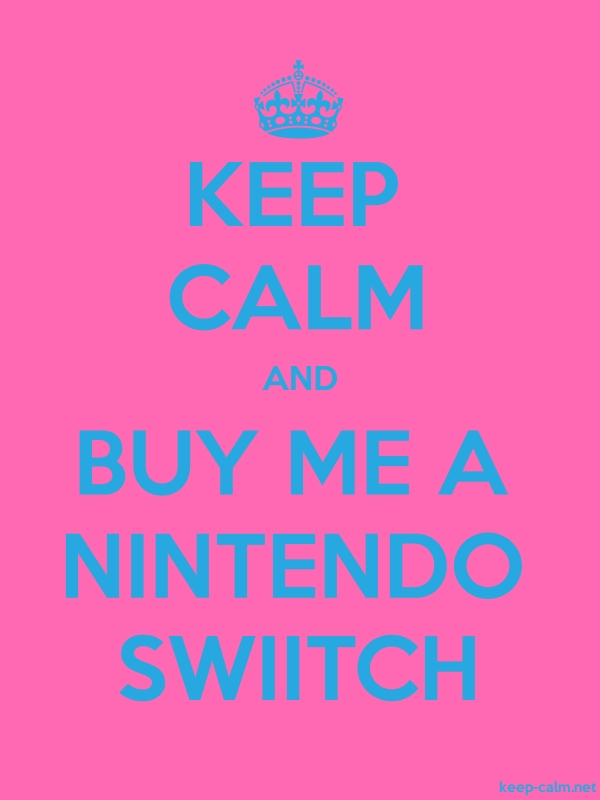 KEEP CALM AND BUY ME A NINTENDO SWIITCH - blue/pink - Default (600x800)