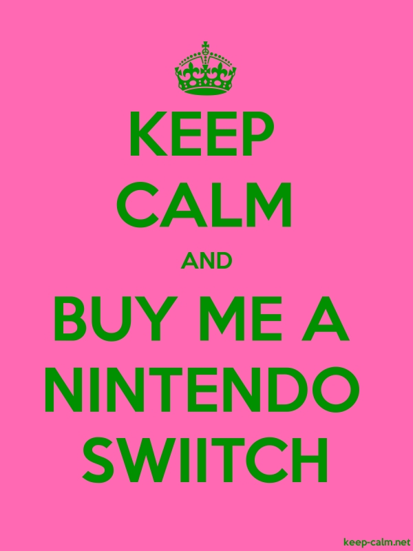 KEEP CALM AND BUY ME A NINTENDO SWIITCH - green/pink - Default (600x800)