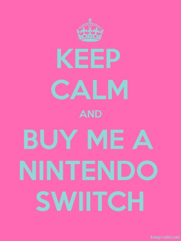 KEEP CALM AND BUY ME A NINTENDO SWIITCH - lightblue/pink - Default (600x800)