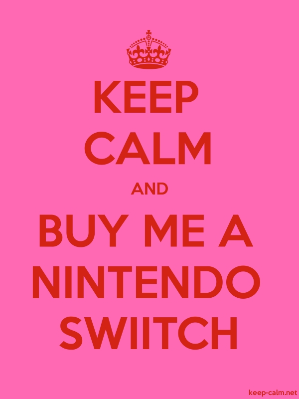 KEEP CALM AND BUY ME A NINTENDO SWIITCH - red/pink - Default (600x800)