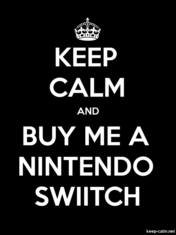 KEEP CALM AND BUY ME A NINTENDO SWIITCH - white/black - Default (600x800)