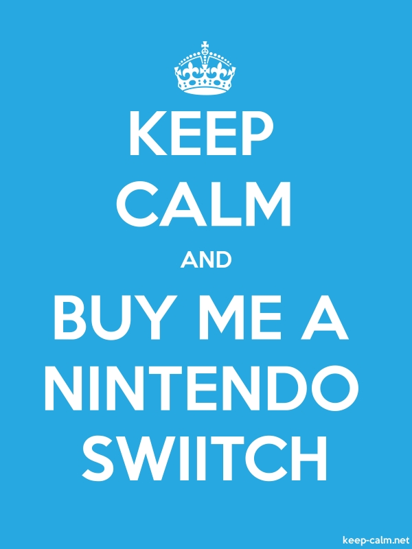 KEEP CALM AND BUY ME A NINTENDO SWIITCH - white/blue - Default (600x800)