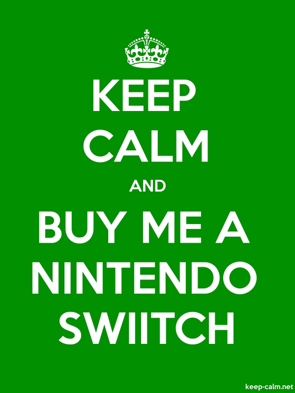 KEEP CALM AND BUY ME A NINTENDO SWIITCH - white/green - Default (600x800)
