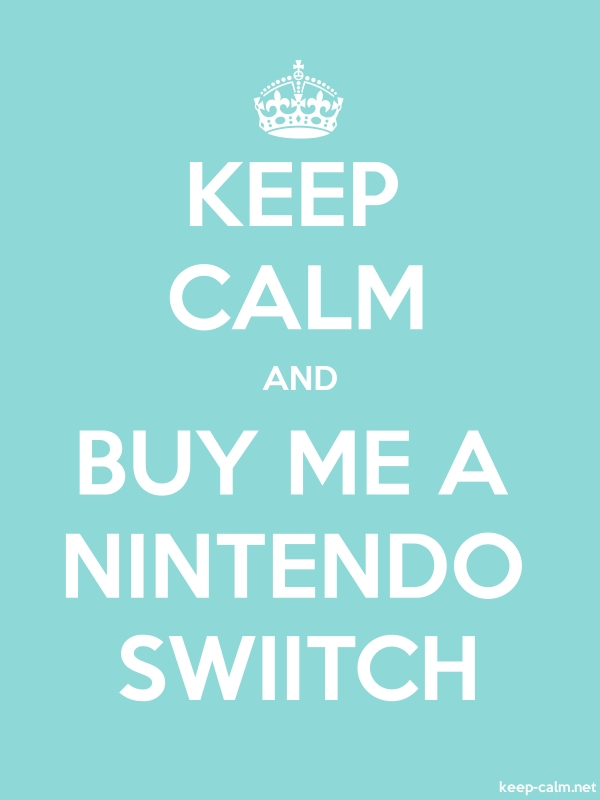 KEEP CALM AND BUY ME A NINTENDO SWIITCH - white/lightblue - Default (600x800)