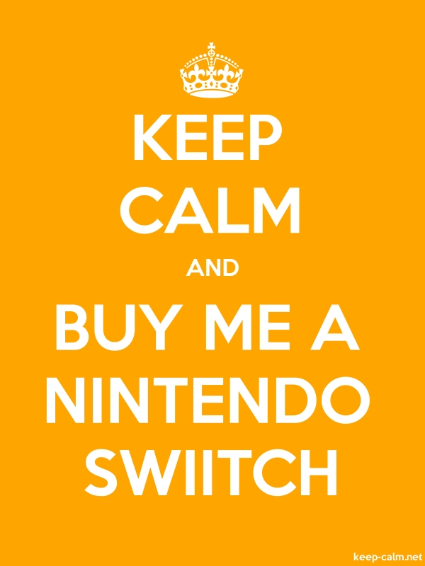 KEEP CALM AND BUY ME A NINTENDO SWIITCH - white/orange - Default (600x800)