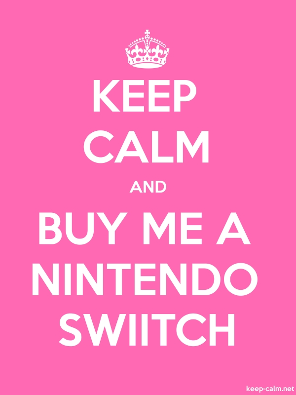 KEEP CALM AND BUY ME A NINTENDO SWIITCH - white/pink - Default (600x800)