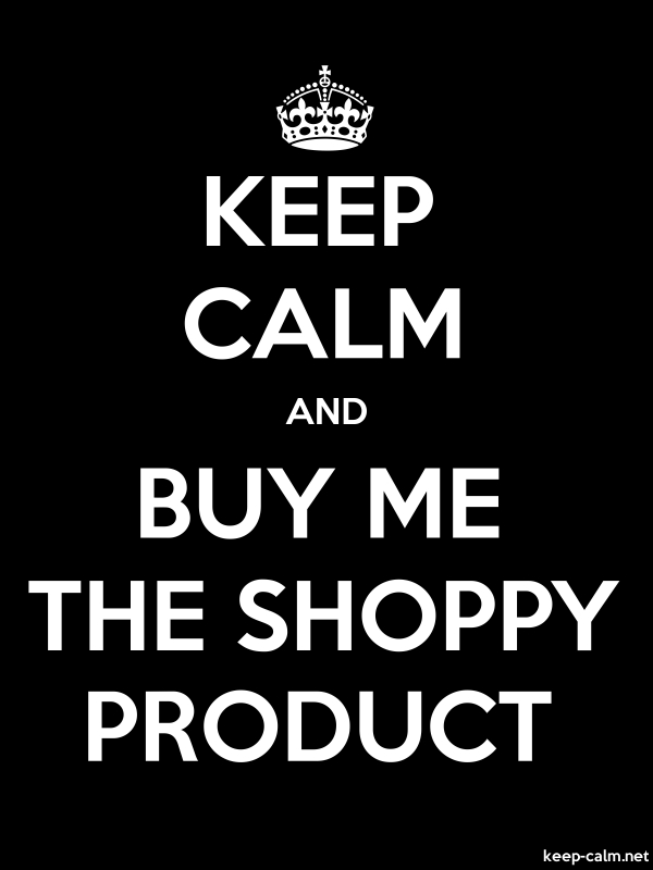 KEEP CALM AND BUY ME THE SHOPPY PRODUCT - white/black - Default (600x800)