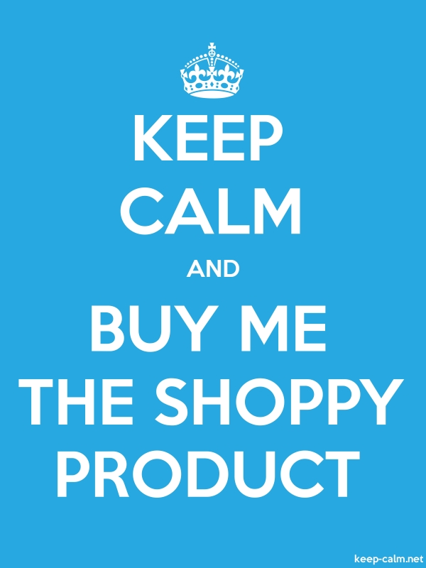 KEEP CALM AND BUY ME THE SHOPPY PRODUCT - white/blue - Default (600x800)