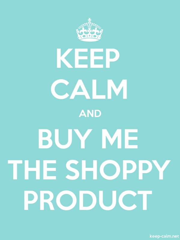 KEEP CALM AND BUY ME THE SHOPPY PRODUCT - white/lightblue - Default (600x800)