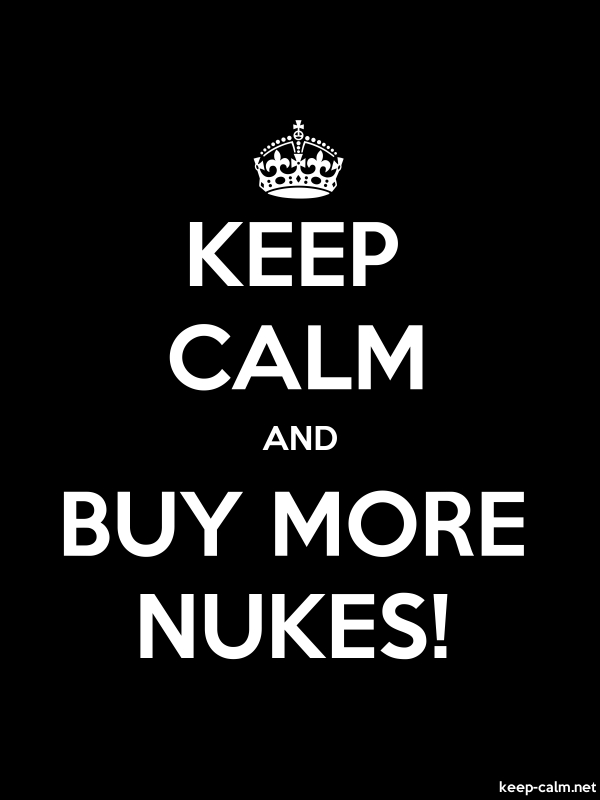KEEP CALM AND BUY MORE NUKES! - white/black - Default (600x800)