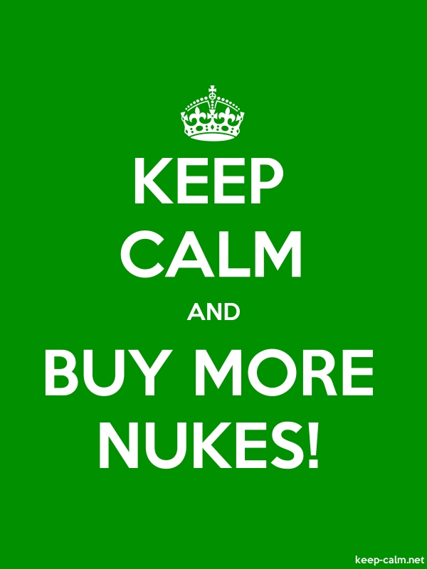KEEP CALM AND BUY MORE NUKES! - white/green - Default (600x800)