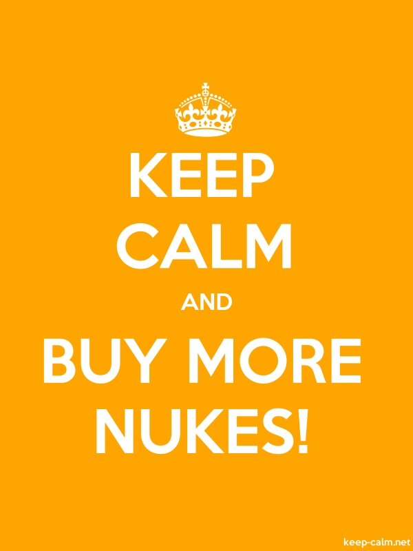 KEEP CALM AND BUY MORE NUKES! - white/orange - Default (600x800)