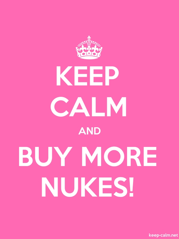 KEEP CALM AND BUY MORE NUKES! - white/pink - Default (600x800)