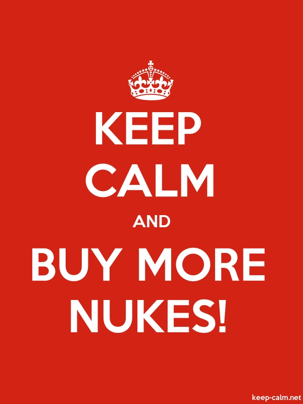 KEEP CALM AND BUY MORE NUKES! - white/red - Default (600x800)