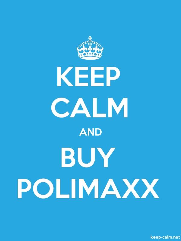 KEEP CALM AND BUY POLIMAXX - white/blue - Default (600x800)
