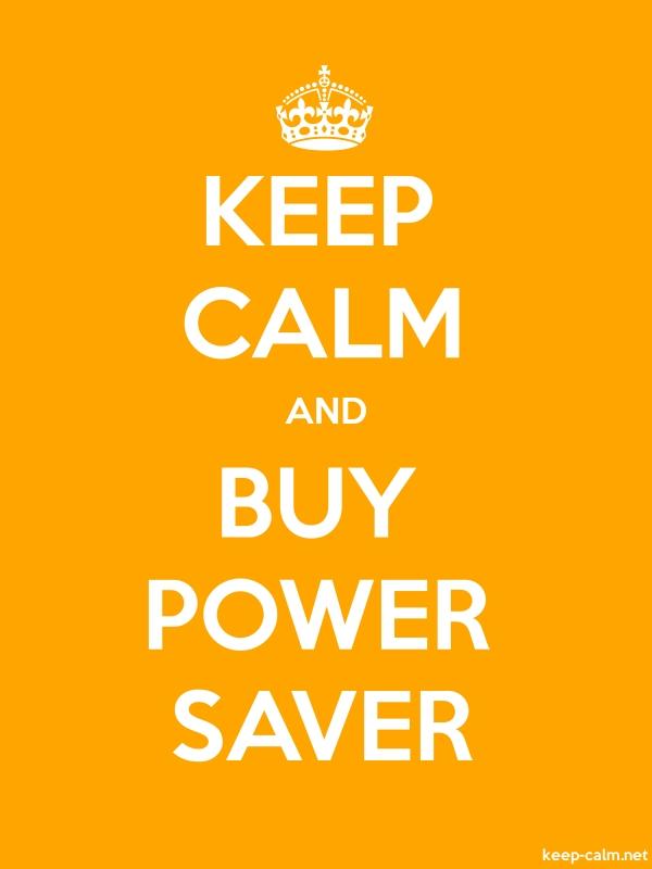 KEEP CALM AND BUY POWER SAVER - white/orange - Default (600x800)