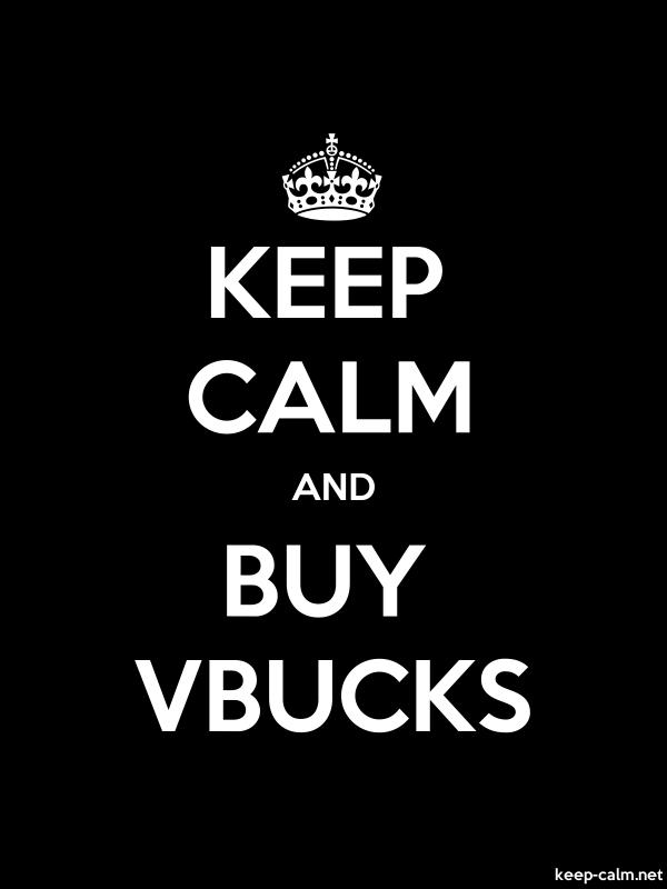 KEEP CALM AND BUY VBUCKS - white/black - Default (600x800)