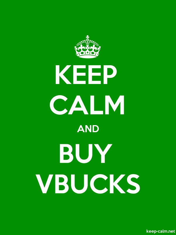 KEEP CALM AND BUY VBUCKS - white/green - Default (600x800)