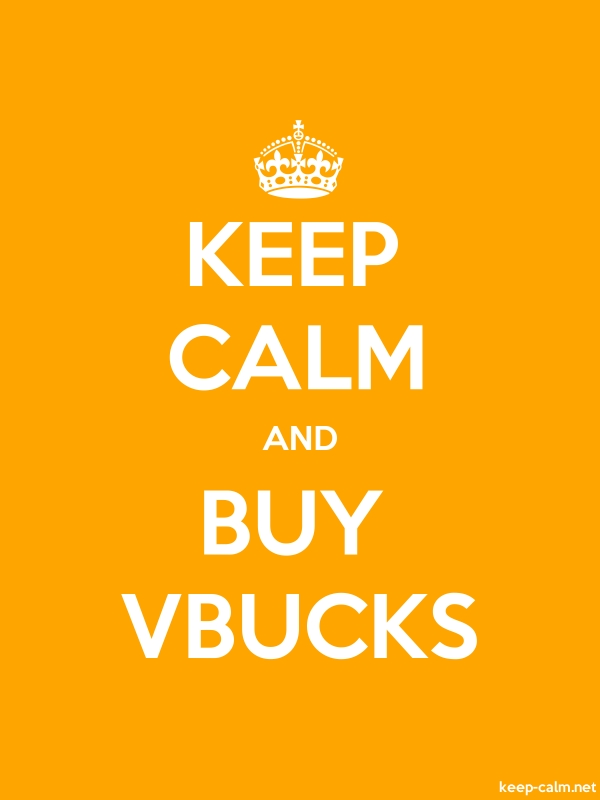 KEEP CALM AND BUY VBUCKS - white/orange - Default (600x800)