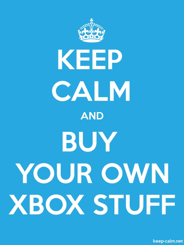 KEEP CALM AND BUY YOUR OWN XBOX STUFF - white/blue - Default (600x800)