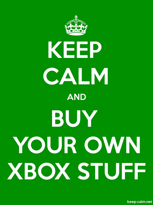 KEEP CALM AND BUY YOUR OWN XBOX STUFF - white/green - Default (600x800)