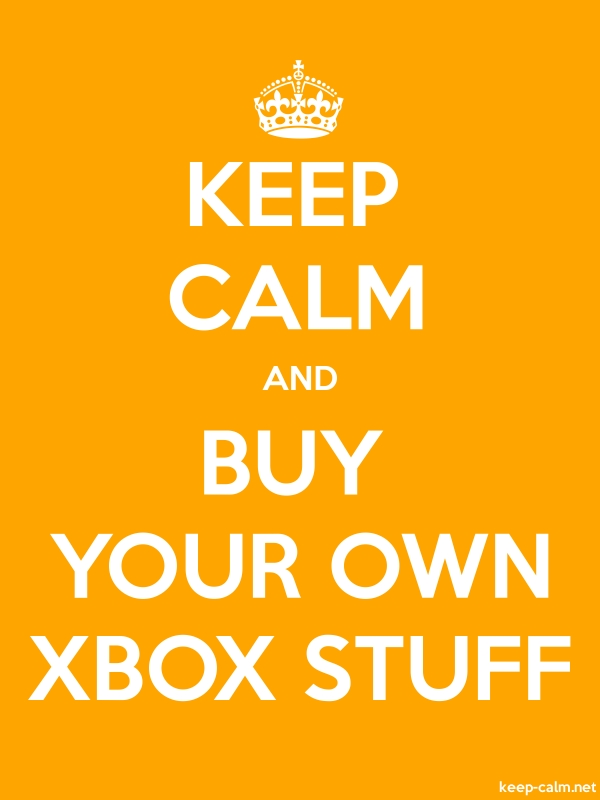 KEEP CALM AND BUY YOUR OWN XBOX STUFF - white/orange - Default (600x800)