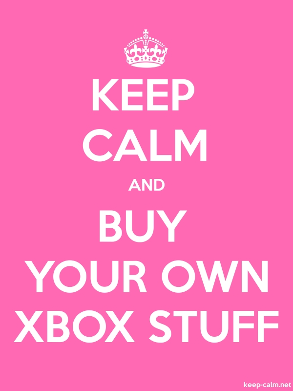 KEEP CALM AND BUY YOUR OWN XBOX STUFF - white/pink - Default (600x800)