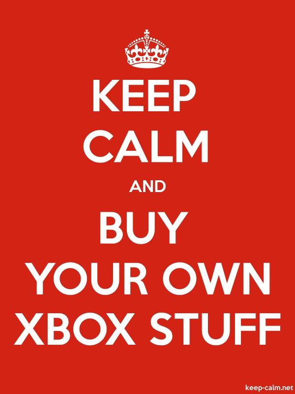 KEEP CALM AND BUY YOUR OWN XBOX STUFF - white/red - Default (600x800)